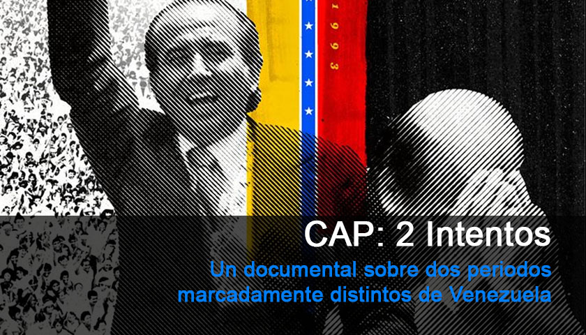 CAP 2 Intentos, el documental sobre Carlos Andrés Pérez.